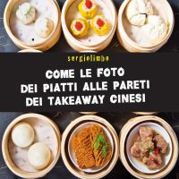 Sergiolimbo - Come le foto dei piatti alle pareti dei takeaway cinesi